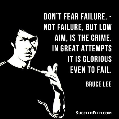 Don't fear failure Bruce Lee Quote