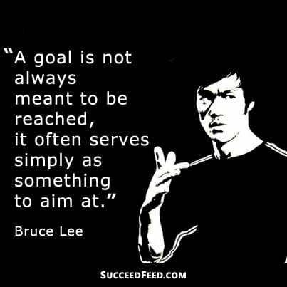 Goals are something to aim at Bruce Lee quote
