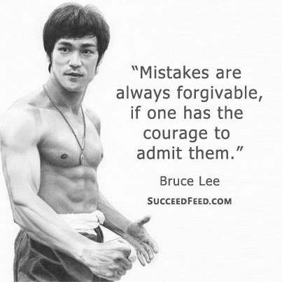 Mistakes are forgiveable Bruce Lee quote