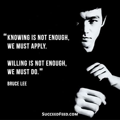 """Knowledge is not enough, we must apply. Willing is not enough, we must do."""