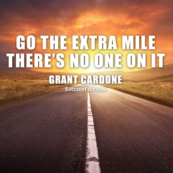 Grant Cardone Quotes - Go The Extra Mile