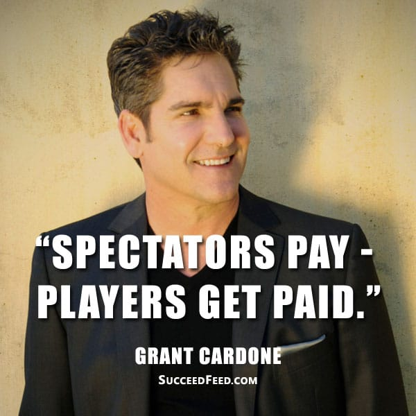 Grant Cardone Quotes - Spectators pay