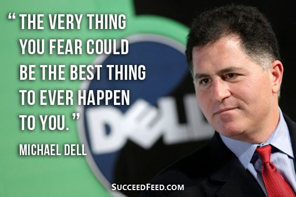 Michael Dell Quotes - The very thing you fear