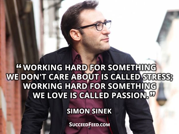 Simon Sinek Quote: working hard for something we don't care about is called stress;