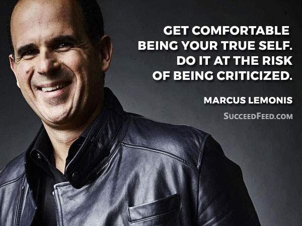 Marcus Lemonis Quote: Get comfortable being your true self. Do it at the risk of being criticized.