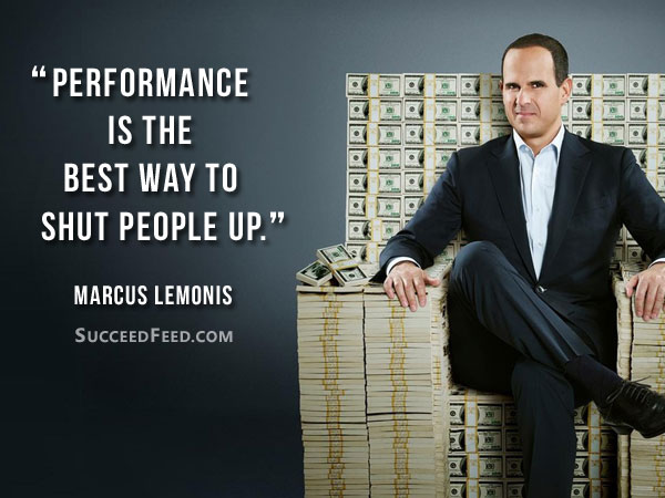 Marcus Lemonis Quotes: Performance is the best way to shut people up