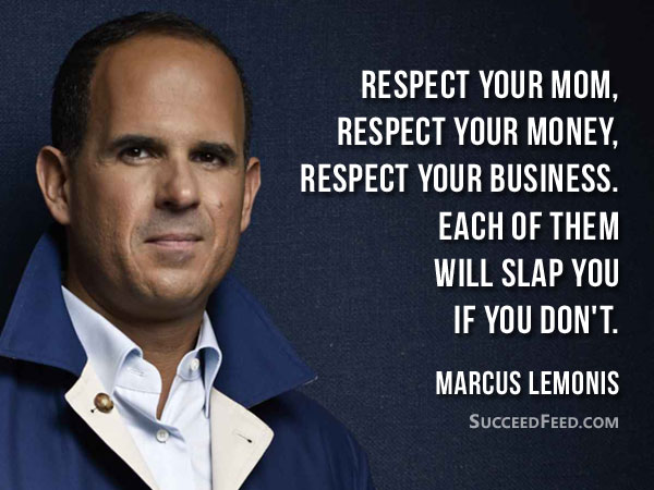 Marcus Lemonis Quotes: Respect your mom, respect your money, respect your business.