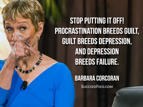 Barbara Corcoran Quotes: Stop putting if off!