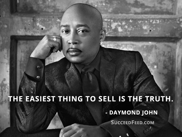 Daymond John Quotes - The easiest thing to sell is the truth.