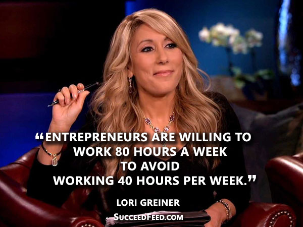 Lori Greiner Quotes - Entrepreneurs are willing to work...