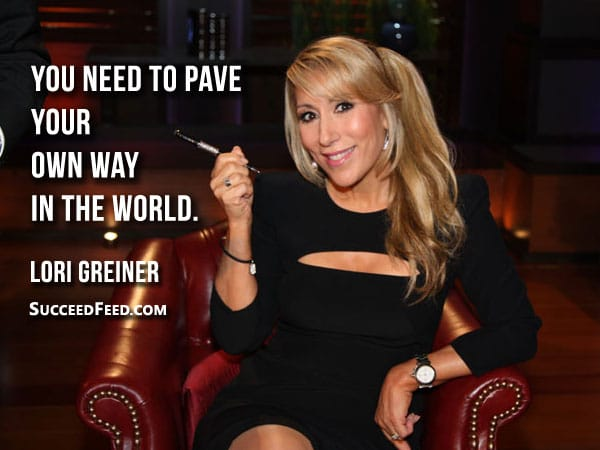 Lori Greiner Quote - You need to pave your own way in the world