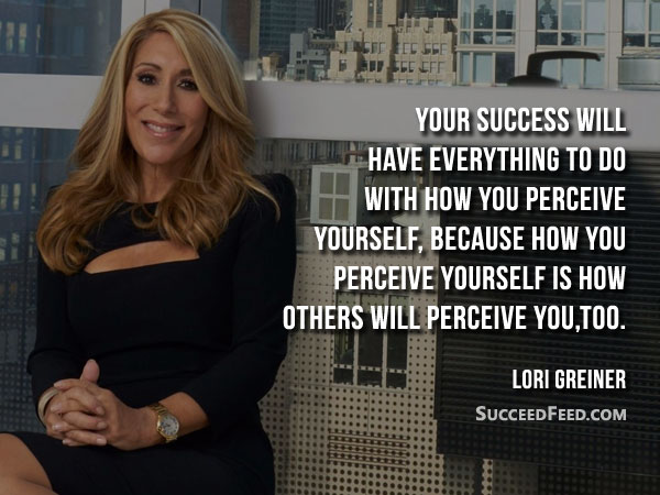 Lori Greiner Quotes - Your success will have everything to do with how you perceive yourself