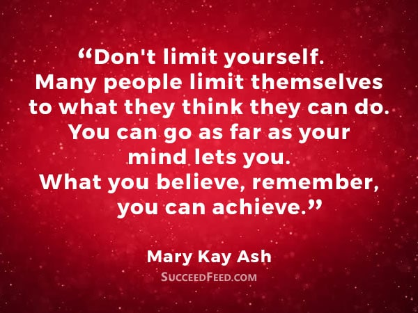 Mary Kay Ash Quote - Don't limit yourself