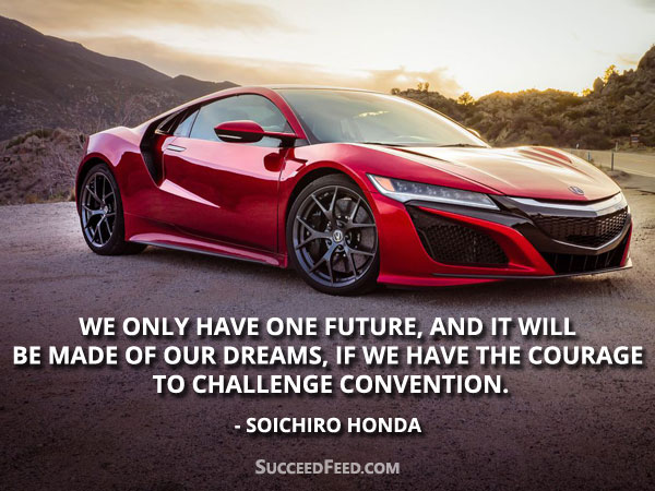 Soichiro Honda Quotes: We only have one future