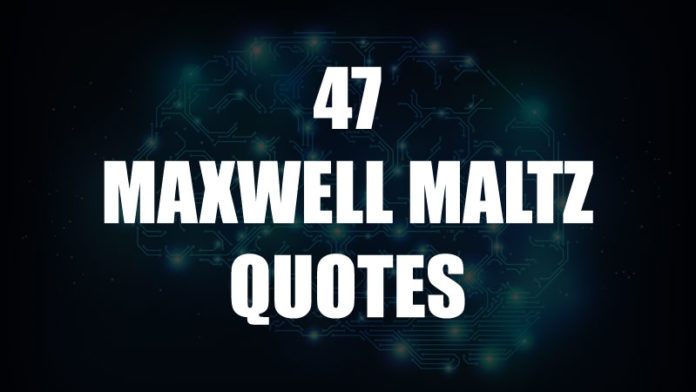 47 Inspirational Maxwell Maltz Quotes