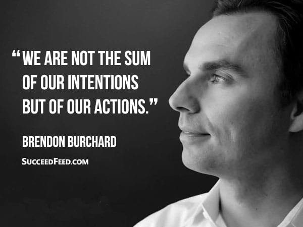 Brendon Burchard Quotes - We are not the sum of our intentions...