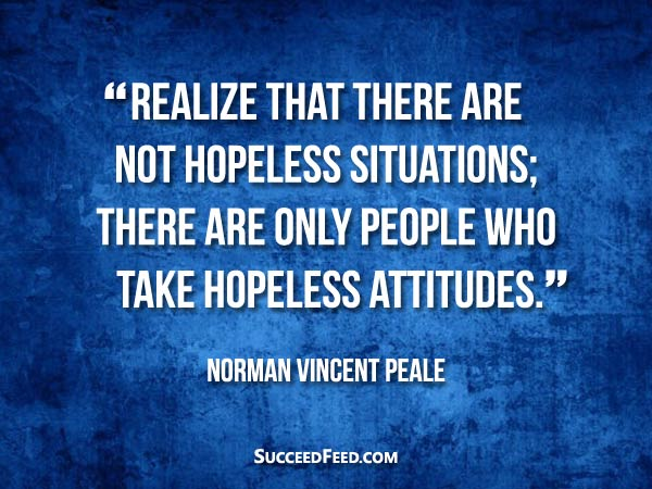 Norman Vincent Peale Quotes - There are only people who take hopeless attitudes.