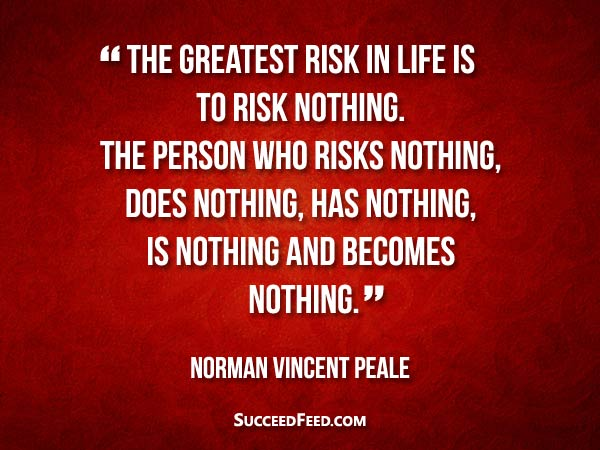 Norman Vincent Peale Quotes - The greatest risk in life is to risk nothing.