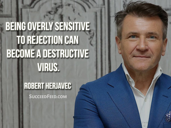 Robert Herjavec Quotes - Being overly sensitive to rejection...