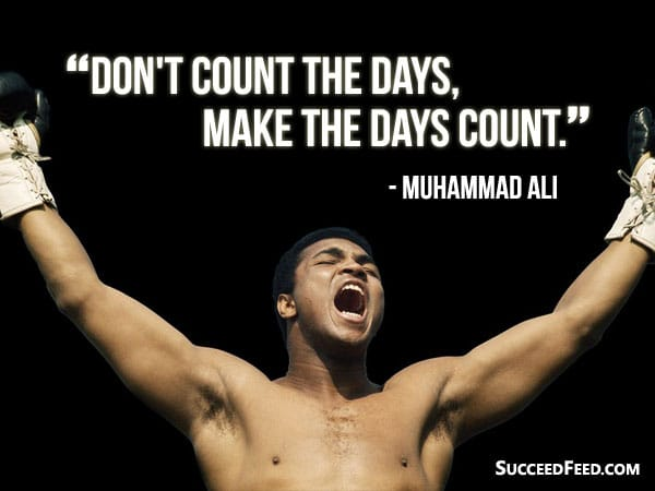 Muhammad Ali Quote - Don't Count The Days, Make The Days Count