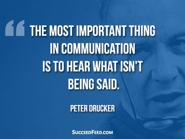 Peter Drucker Quotes - The most important thing in communication...