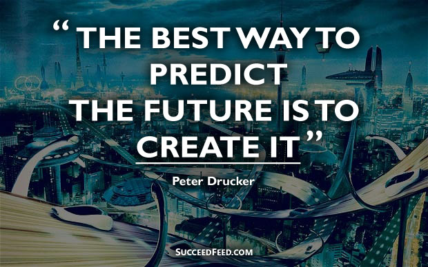 Peter Drucker Quotes: The best way to predict the future is to predict it