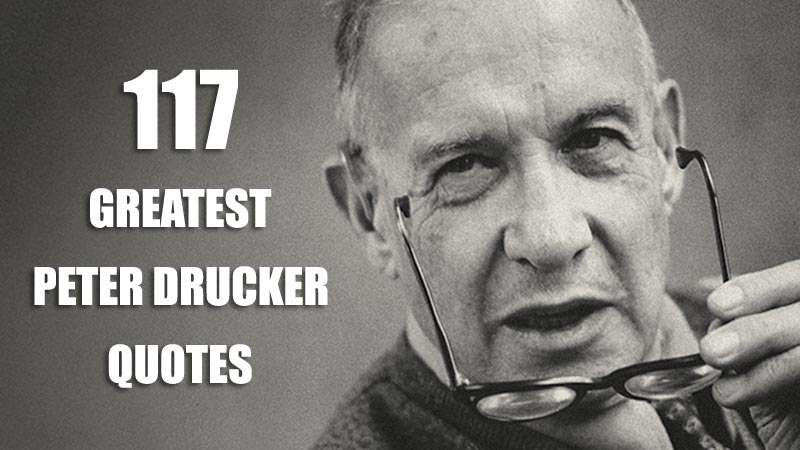 117 Greatest Peter Drucker Quotes Of All Time